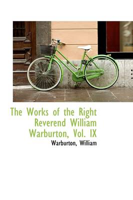 The Works of the Right Reverend William Warburton, Vol. IX