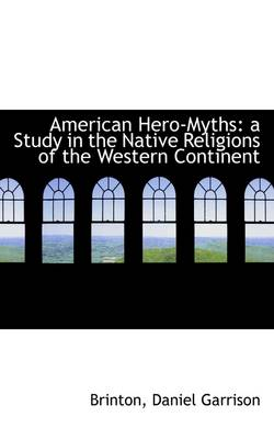 American Hero-Myths: A Study in the Native Religions of the Western Continent