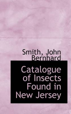 Catalogue of Insects Found in New Jersey