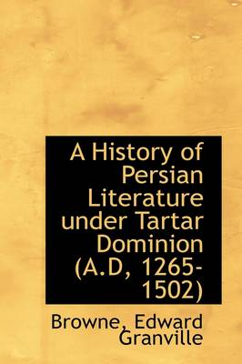 A History of Persian Literature Under Tartar Dominion A.D, 1265-1502