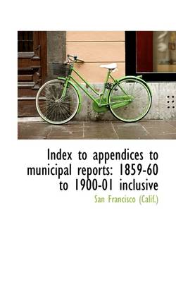 Index to Appendices to Municipal Reports: 1859-60 to 1900-01 Inclusive