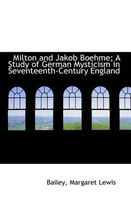 Milton and Jakob Boehme; A Study of German Mysticism in Seventeenth-Century England