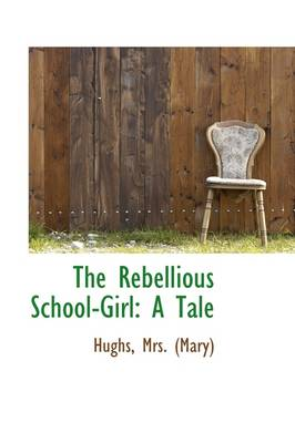 The Rebellious School-Girl: A Tale