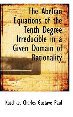 The Abelian Equations of the Tenth Degree Irreducible in a Given Domain of Rationality