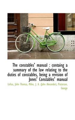 The Constables' Manual: Containg a Summary of the Law Relating to the Duties of Constables, Being a