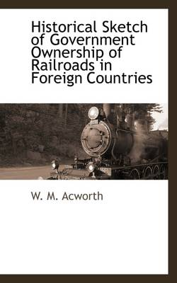 Historical Sketch of Government Ownership of Railroads in Foreign Countries