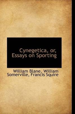 Cynegetica, Or, Essays on Sporting