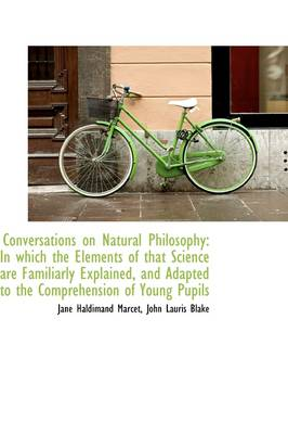 Conversations on Natural Philosophy: In Which the Elements of That Science Are Familiarly Explained,