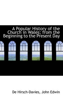 A Popular History of the Church in Wales from the Beginning to the Present Day