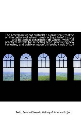 The American Wheat Culturist: A Practical Treatise on the Culture of Wheat, Embracing a Brief Histo