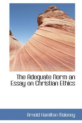 The Adequate Norm an Essay on Christian Ethics