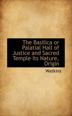 The Basilica or Palatial Hall of Justice and Sacred Temple Its Nature, Origin