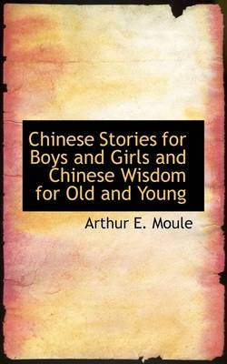 Chinese Stories for Boys and Girls and Chinese Wisdom for Old and Young