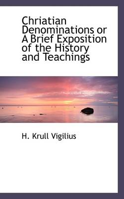 Chriatian Denominations or a Brief Exposition of the History and Teachings