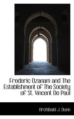 Frederic Ozanam and the Establishment of the Society of St. Vincent de Paul
