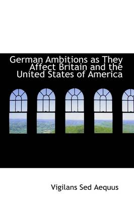 German Ambitions as They Affect Britain and the United States of America