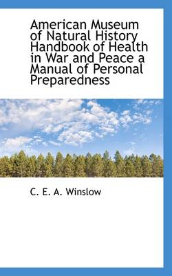 American Museum of Natural History Handbook of Health in War and Peace a Manual of Personal Prepared
