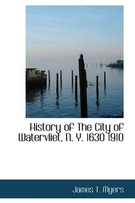 History of the City of Watervliet, N. Y. 1630 1910