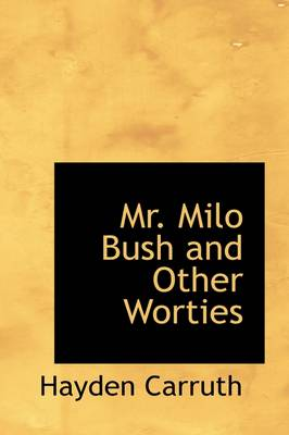 Mr. Milo Bush and Other Worties