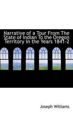 Narrative of a Tour from the State of Indian to the Oregon Territory in the Years 1841-2