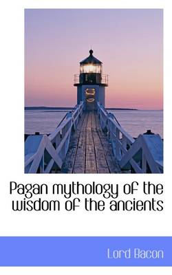 Pagan Mythology of the Wisdom of the Ancients