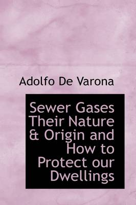 Sewer Gases: Their Nature & Origin, and How to Protect Our Dwellings
