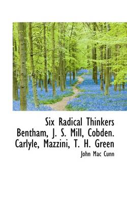 Six Radical Thinkers Bentham, J. S. Mill, Cobden. Carlyle, Mazzini, T. H. Green