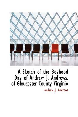 A Sketch of the Boyhood Day of Andrew J. Andrews, of Gloucester County Virginio