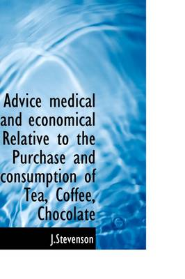 Advice Medical and Economical Relative to the Purchase and Consumption of Tea, Coffee, Chocolate