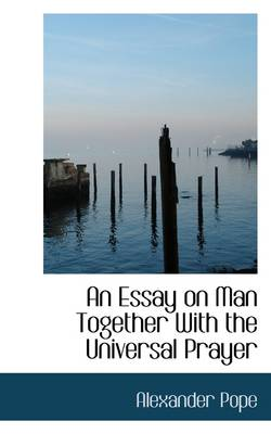 An Essay on Man Together with the Universal Prayer
