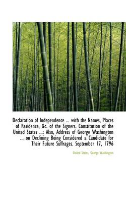 Declaration of Independence ... with the Names, Places of Residence, &C. of the Signers. Constitutio