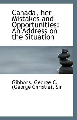 Canada, Her Mistakes and Opportunities: An Address on the Situation