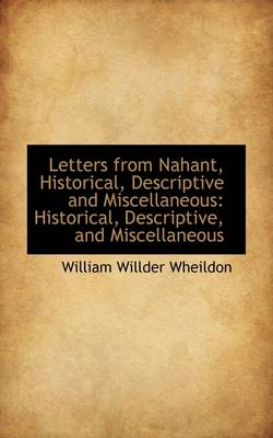 Letters from Nahant, Historical, Descriptive and Miscellaneous: Historical, Descriptive, and Miscell