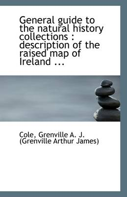 General Guide to the Natural History Collections: Description of the Raised Map of Ireland ...