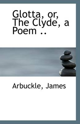Glotta, Or, the Clyde, a Poem ..