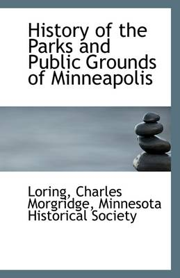 History of the Parks and Public Grounds of Minneapolis