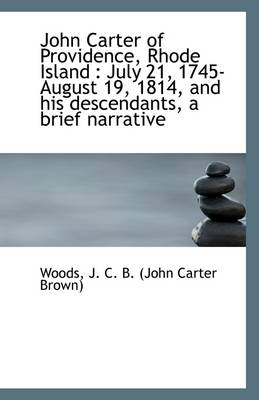 John Carter of Providence, Rhode Island: July 21, 1745-August 19, 1814, and His Descendants