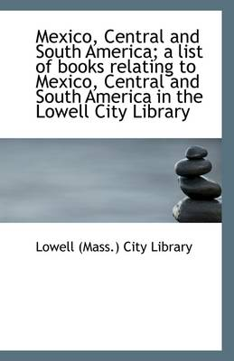 Mexico, Central and South America; A List of Books Relating to Mexico, Central and South America in