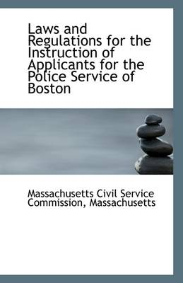 Laws and Regulations for the Instruction of Applicants for the Police Service of Boston