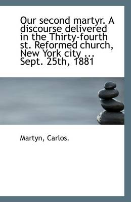 Our Second Martyr. a Discourse Delivered in the Thirty-Fourth St. Reformed Church, New York City ...