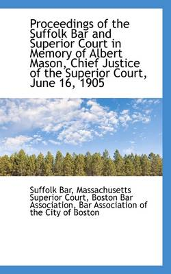 Proceedings of the Suffolk Bar and Superior Court in Memory of Albert Mason, Chief Justice of the Su