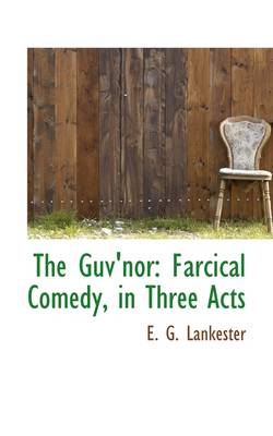 The Guv'nor: Farcical Comedy, in Three Acts