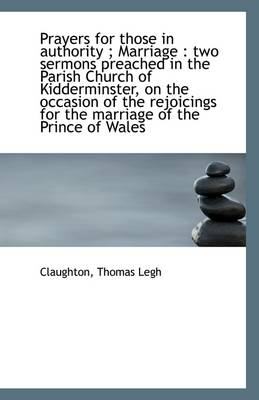 Prayers for Those in Authority; Marriage: Two Sermons Preached in the Parish Church of Kidderminst