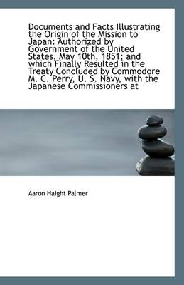 Documents and Facts Illustrating the Origin of the Mission to Japan