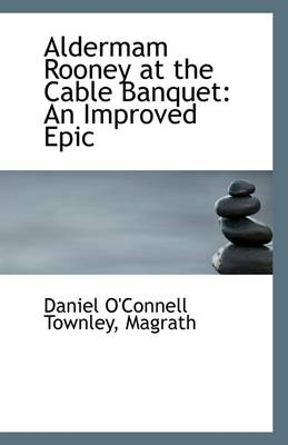 Aldermam Rooney at the Cable Banquet: An Improved Epic