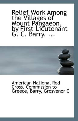 Relief Work Among the Villages of Mount Pangaeon, by First-Lieutenant G. C. Barry. ...