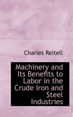 Machinery and Its Benefits to Labor in the Crude Iron and Steel Industries