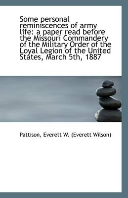 Some Personal Reminiscences of Army Life: A Paper Read Before the Missouri Commandery of the Militar