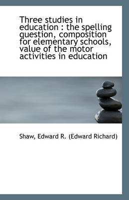 Three Studies in Education: The Spelling Question, Composition for Elementary Schools, Value of the