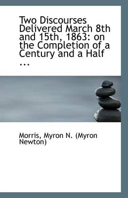Two Discourses Delivered March 8th and 15th, 1863: On the Completion of a Century and a Half ...